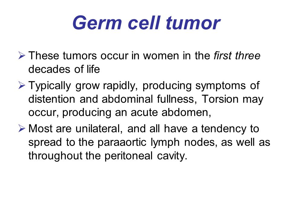 Germ cell tumor These tumors occur in women in the first three decades of life.