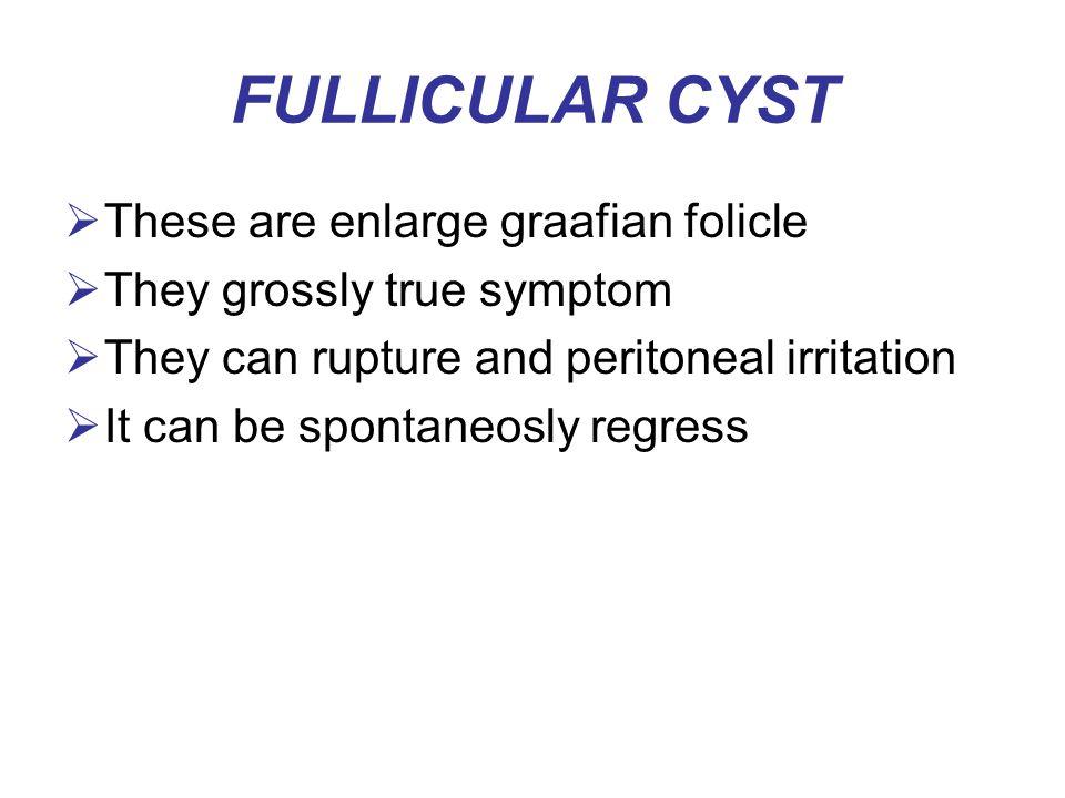 FULLICULAR CYST These are enlarge graafian folicle