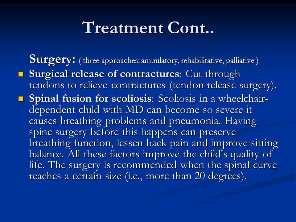 Treatment Cont.. Surgery: ( three approaches: ambulatory, rehabilitative, palliative )