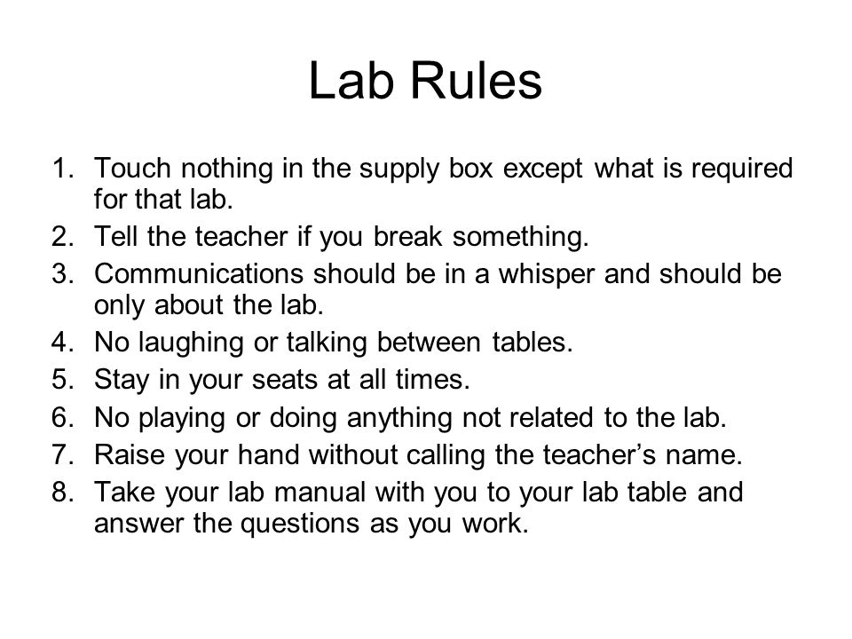 Lab Rules Touch nothing in the supply box except what is required for that lab. Tell the teacher if you break something.