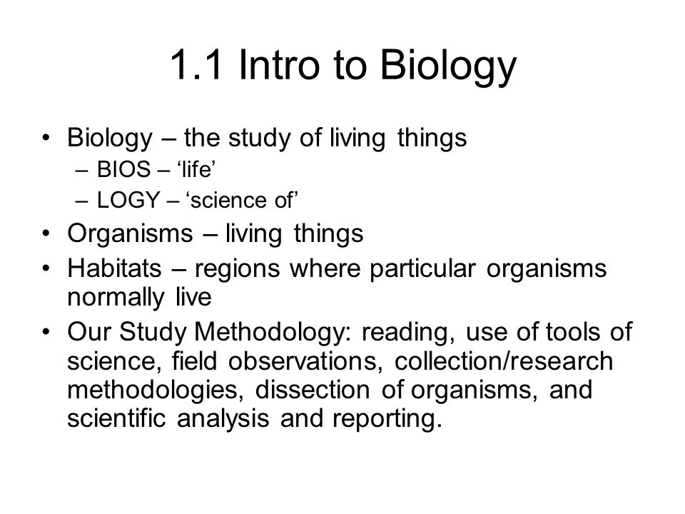 1.1 Intro to Biology Biology – the study of living things