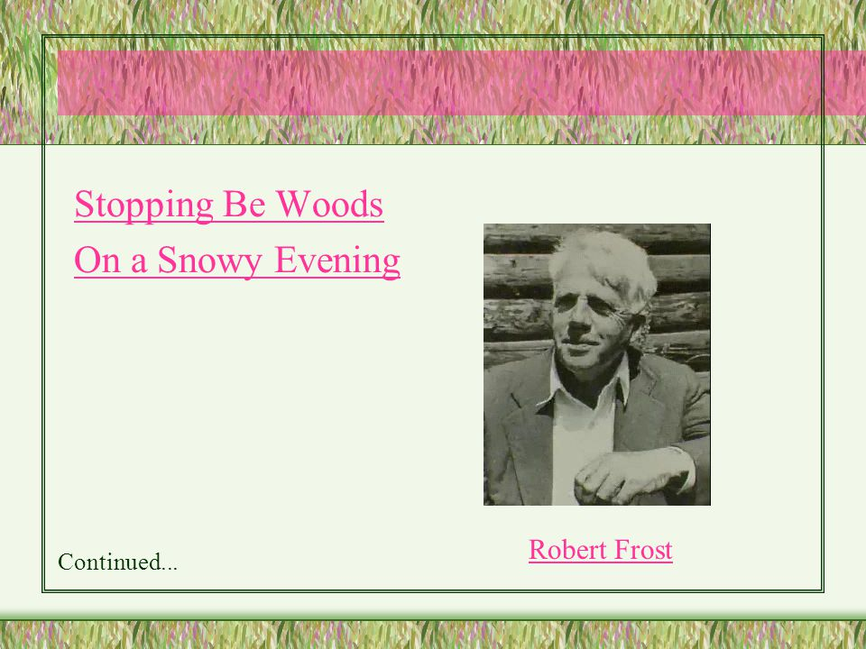 Stopping Be Woods On a Snowy Evening Robert Frost Continued...