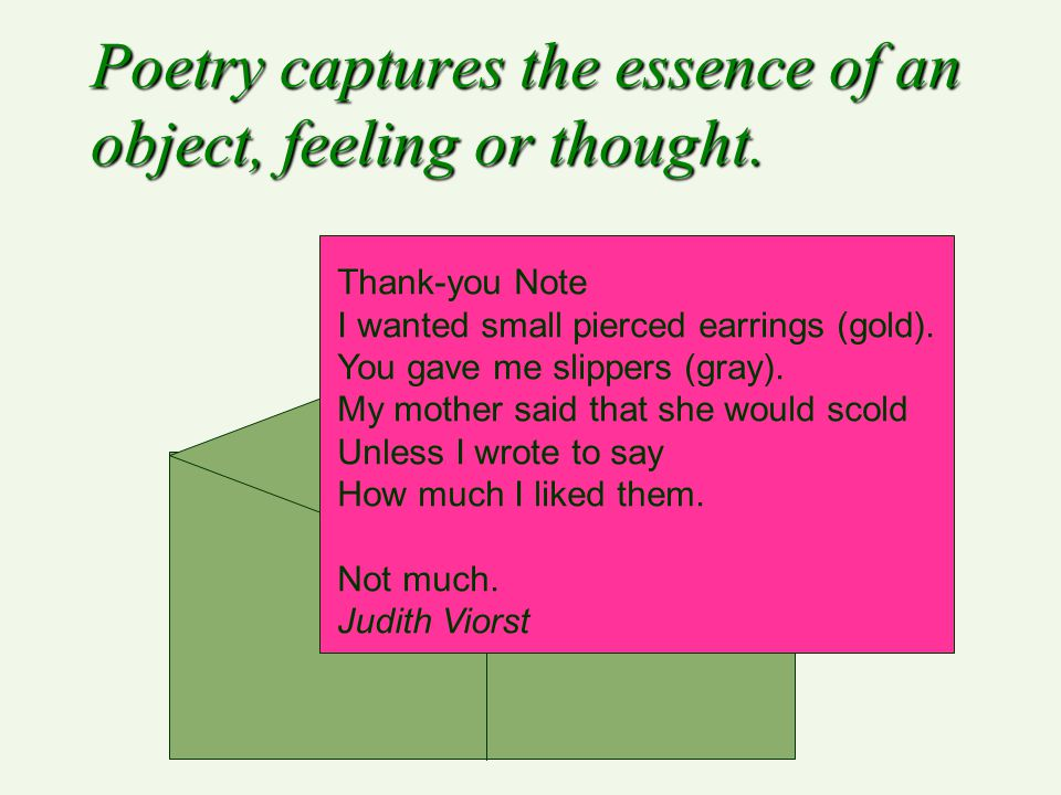 Poetry captures the essence of an object, feeling or thought.