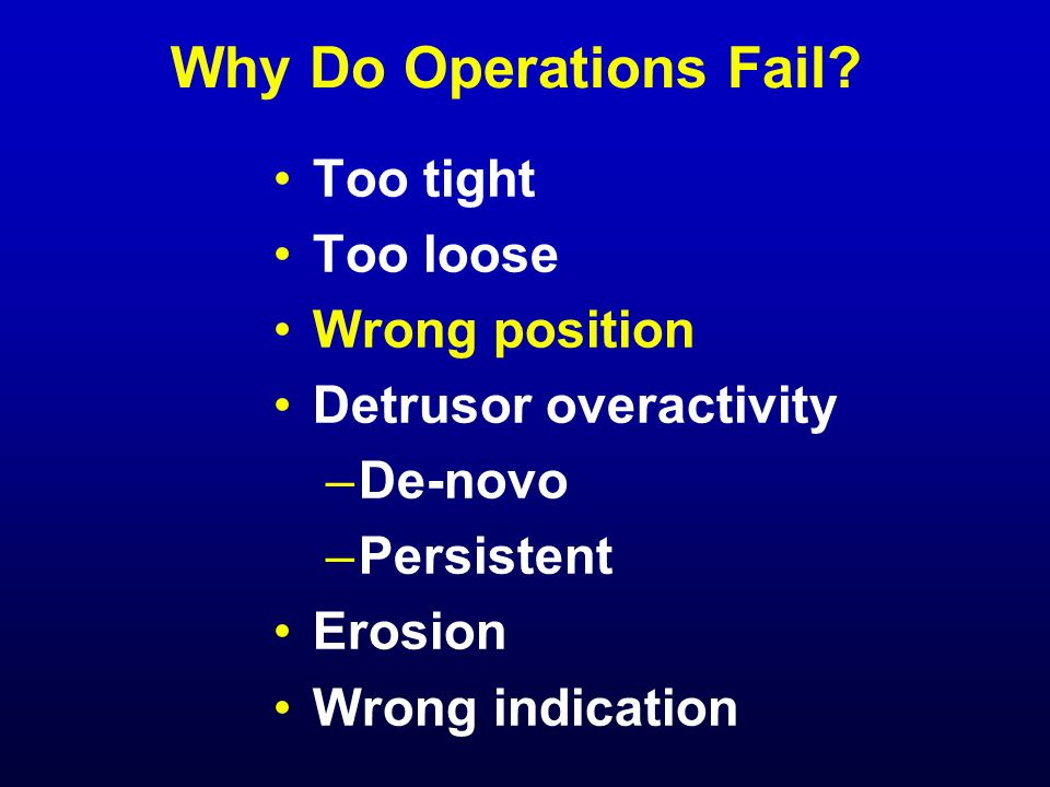Why Do Operations Fail Too tight Too loose Wrong position