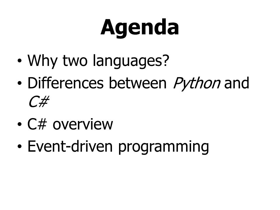 Agenda Why two languages Differences between Python and C#