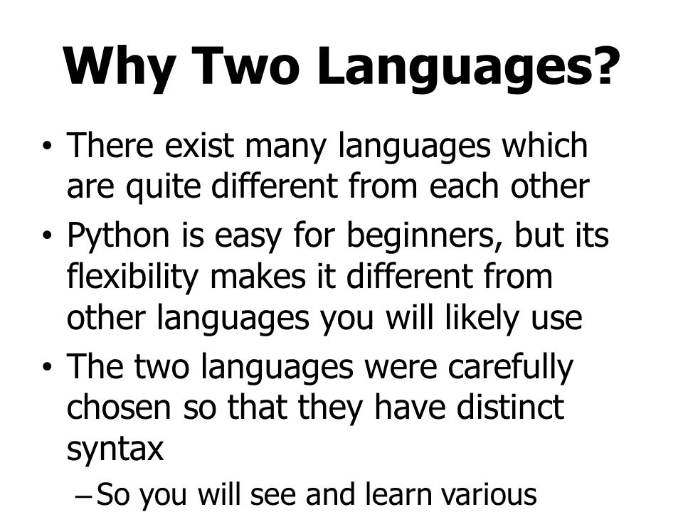 Why Two Languages There exist many languages which are quite different from each other.