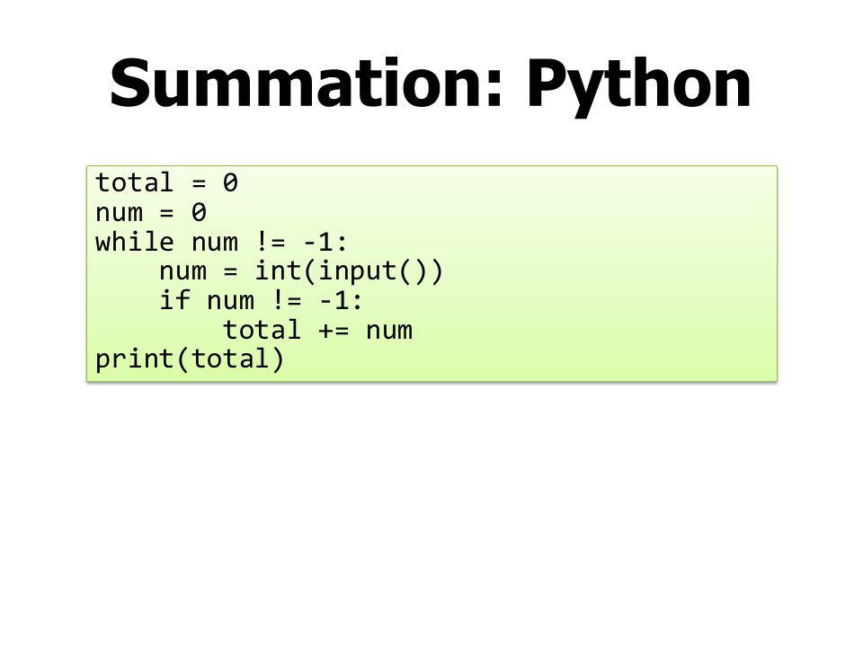 Summation: Python total = 0 num = 0 while num != -1: