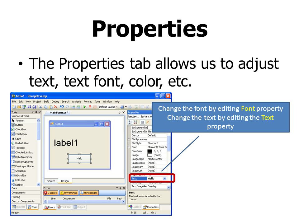 Properties The Properties tab allows us to adjust text, text font, color, etc. Change the font by editing Font property.