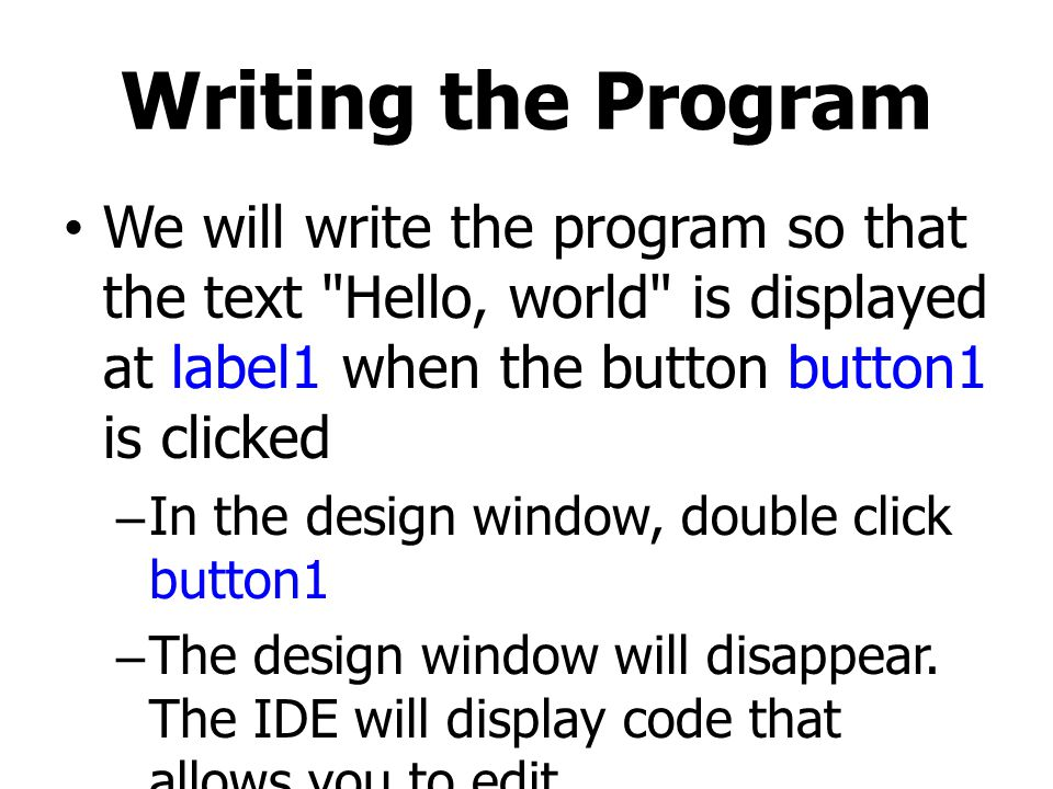 Writing the Program We will write the program so that the text Hello, world is displayed at label1 when the button button1 is clicked.