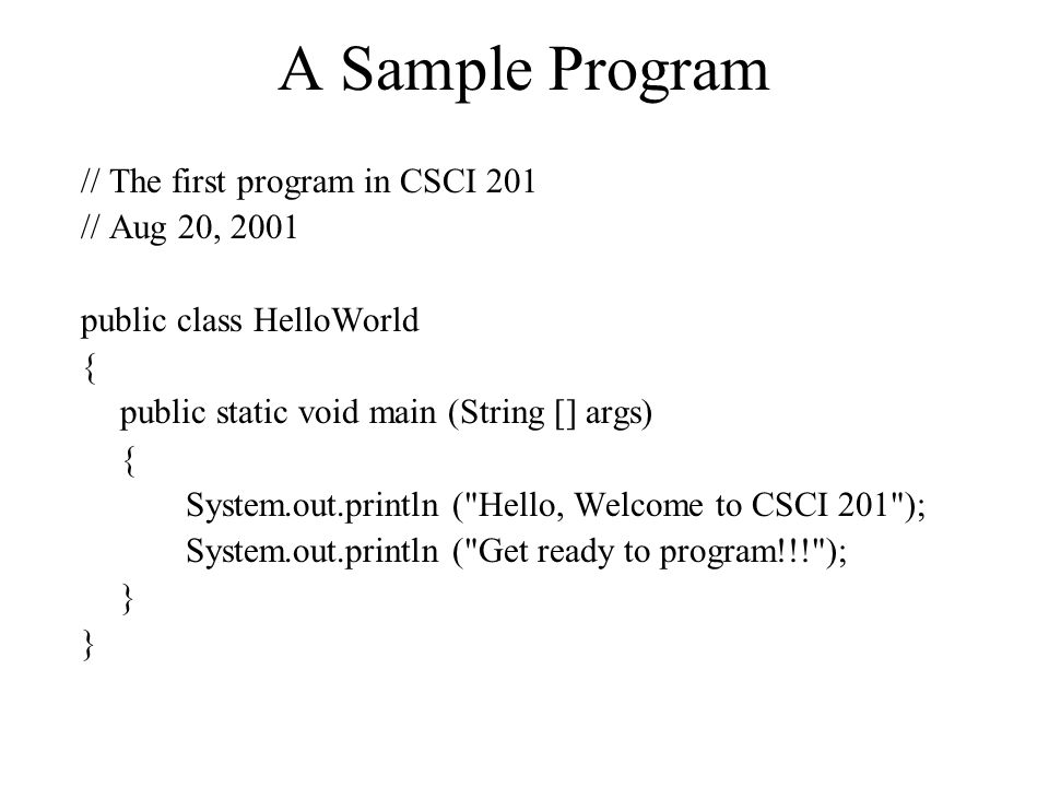 A Sample Program // The first program in CSCI 201 // Aug 20, 2001