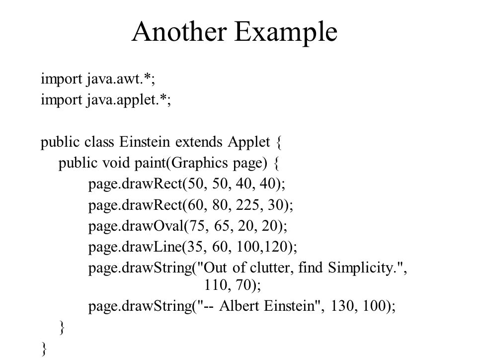 Another Example import java.awt.*; import java.applet.*;