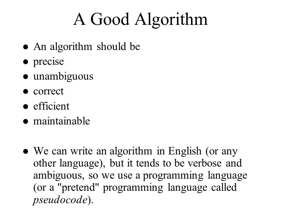 A Good Algorithm An algorithm should be precise unambiguous correct