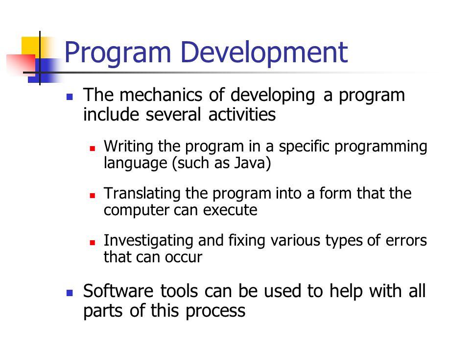 Program Development The mechanics of developing a program include several activities.