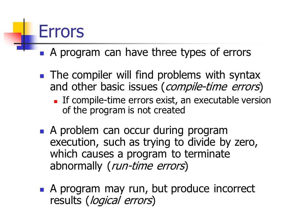 Errors A program can have three types of errors