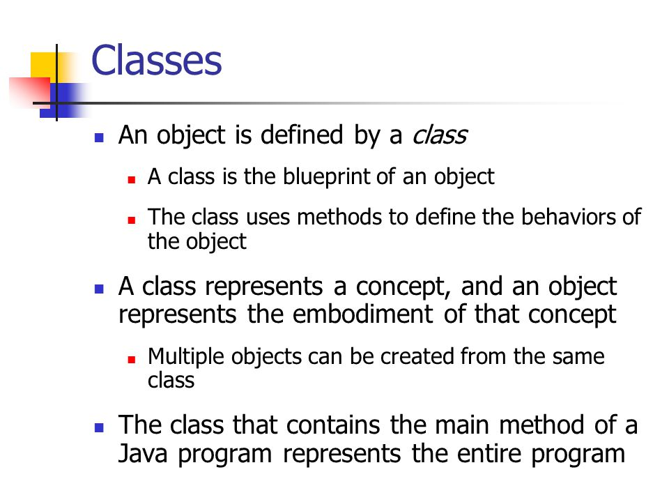 Classes An object is defined by a class