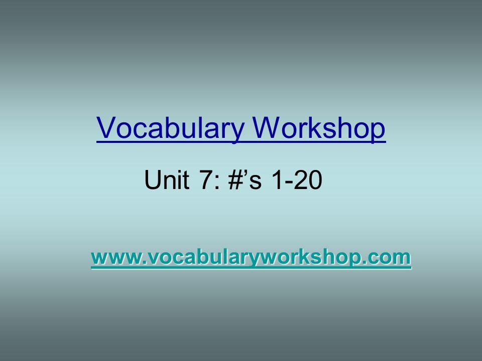 Vocabulary Workshop Unit 7: #'s 1-20 www.vocabularyworkshop.com