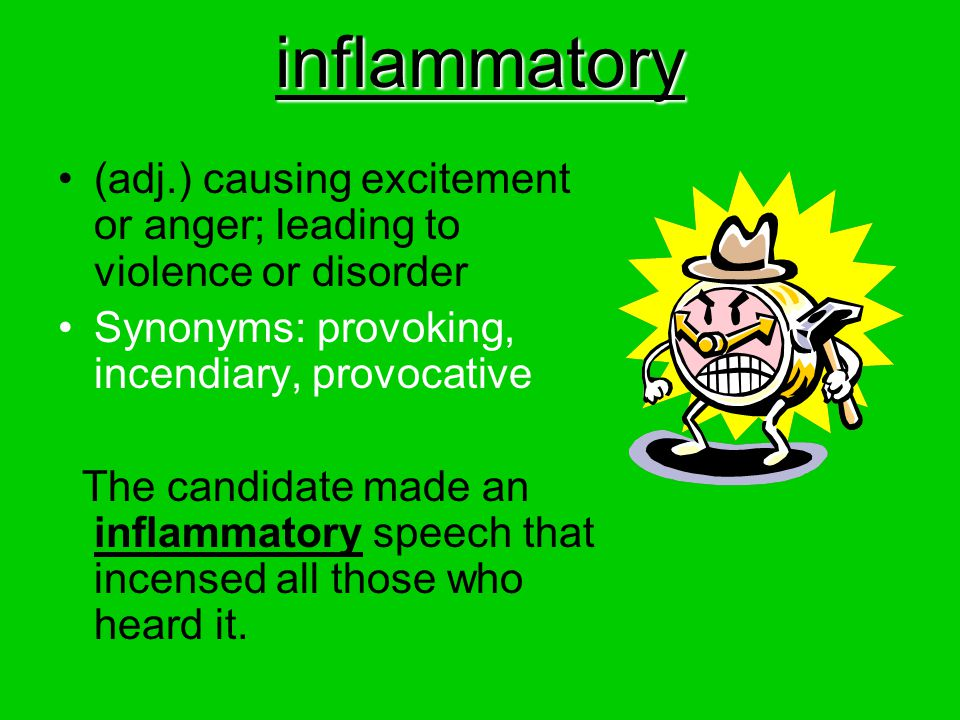 inflammatory (adj.) causing excitement or anger; leading to violence or disorder. Synonyms: provoking, incendiary, provocative.