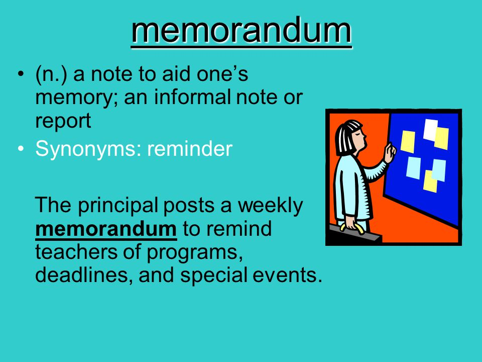 memorandum (n.) a note to aid one's memory; an informal note or report