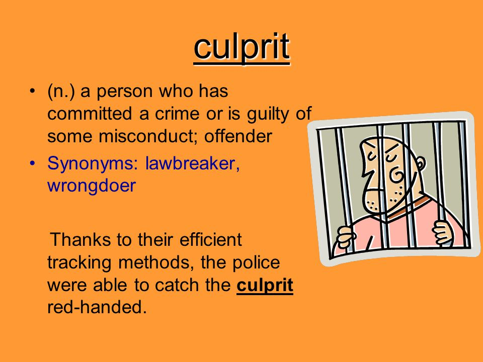 culprit (n.) a person who has committed a crime or is guilty of some misconduct; offender. Synonyms: lawbreaker, wrongdoer.