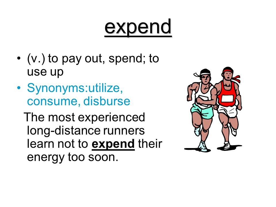 expend (v.) to pay out, spend; to use up