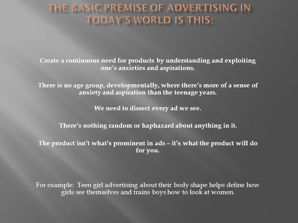The basic premise of advertising in today's world is this: