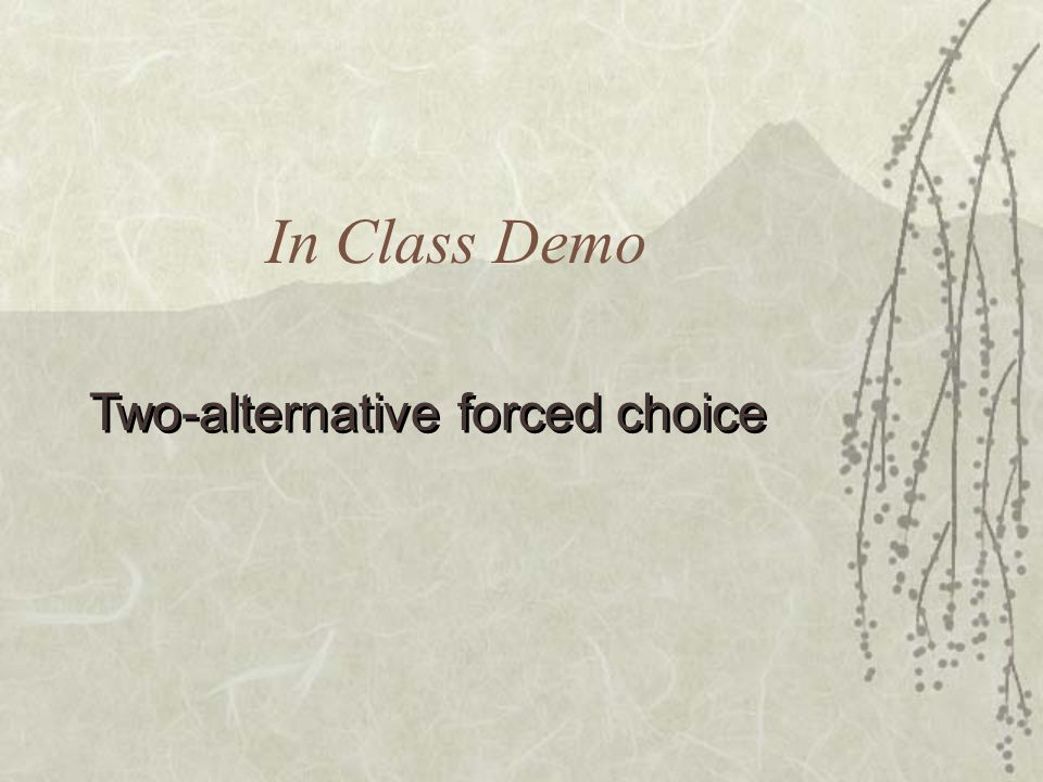 In Class Demo Two-alternative forced choice