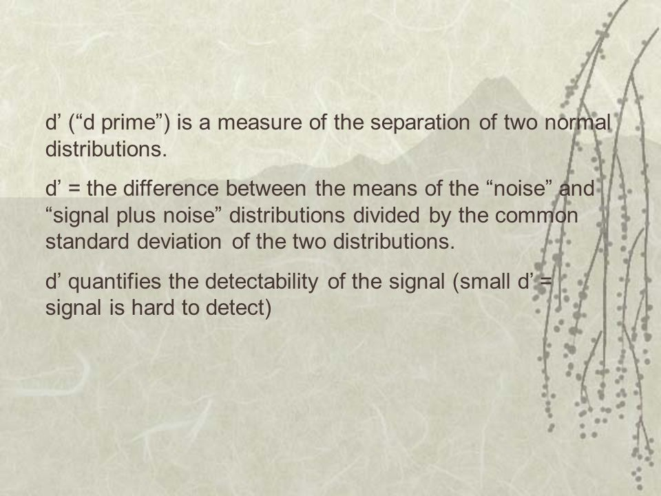 d' ( d prime ) is a measure of the separation of two normal distributions.