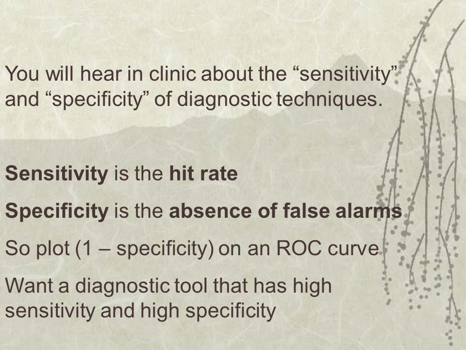 You will hear in clinic about the sensitivity and specificity of diagnostic techniques.
