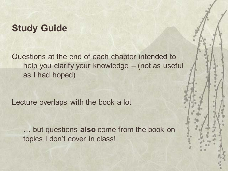 Study Guide Questions at the end of each chapter intended to help you clarify your knowledge – (not as useful as I had hoped)