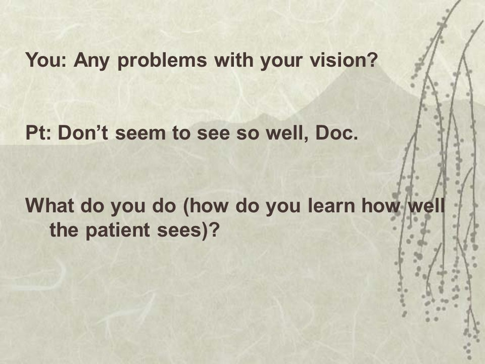 You: Any problems with your vision