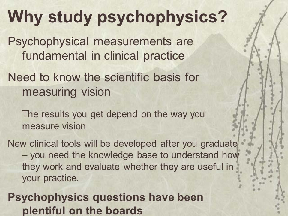 Why study psychophysics