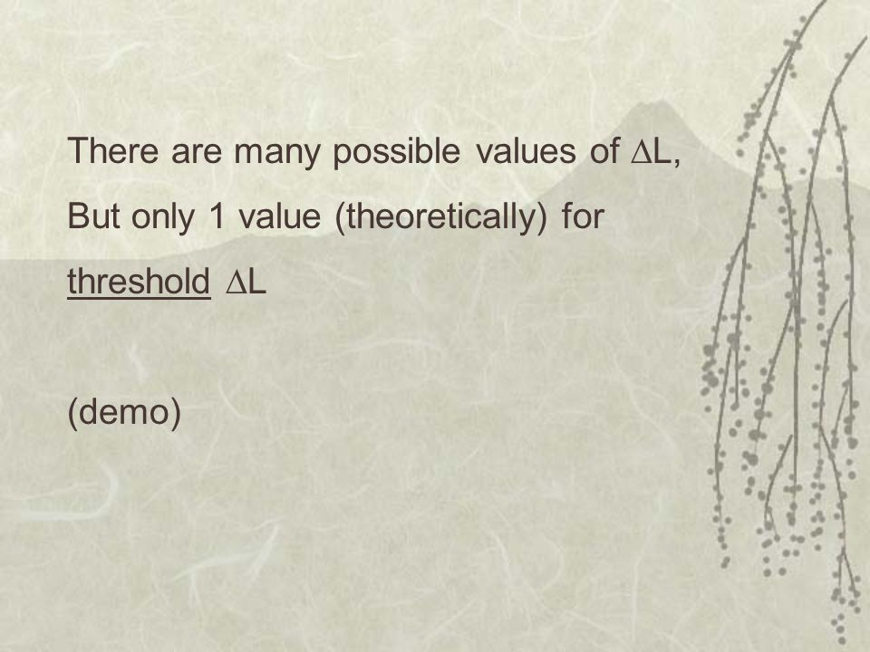 There are many possible values of L,