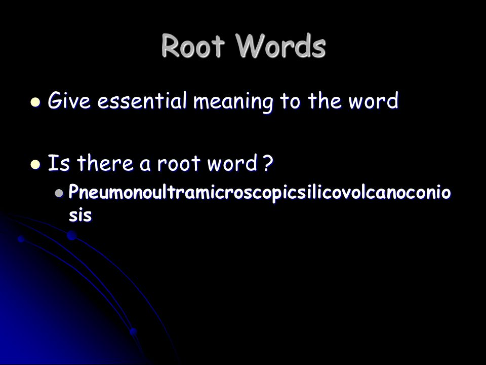 Root Words Give essential meaning to the word Is there a root word