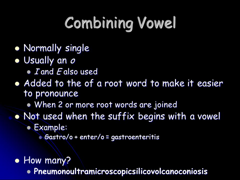 Combining Vowel Normally single Usually an o