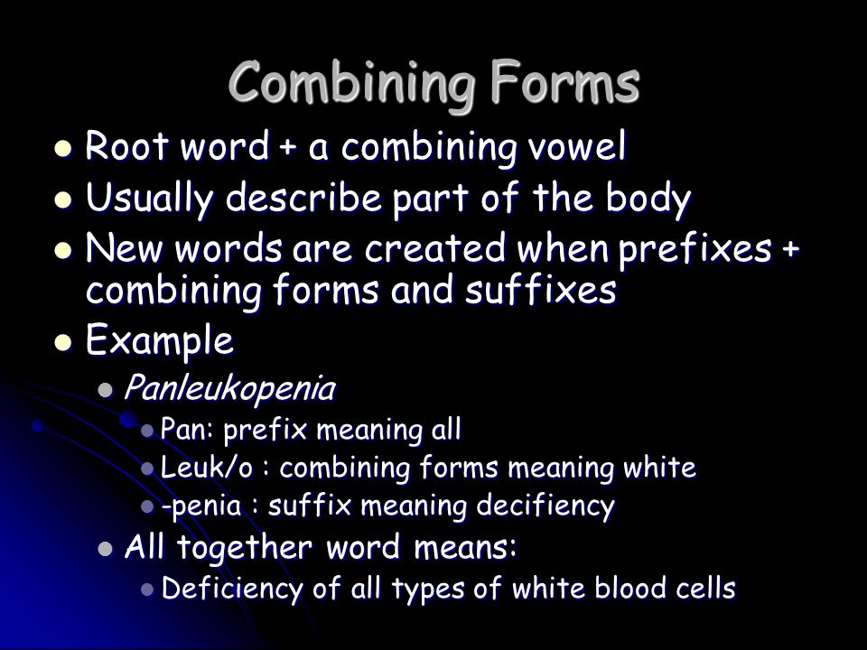 Combining Forms Root word + a combining vowel