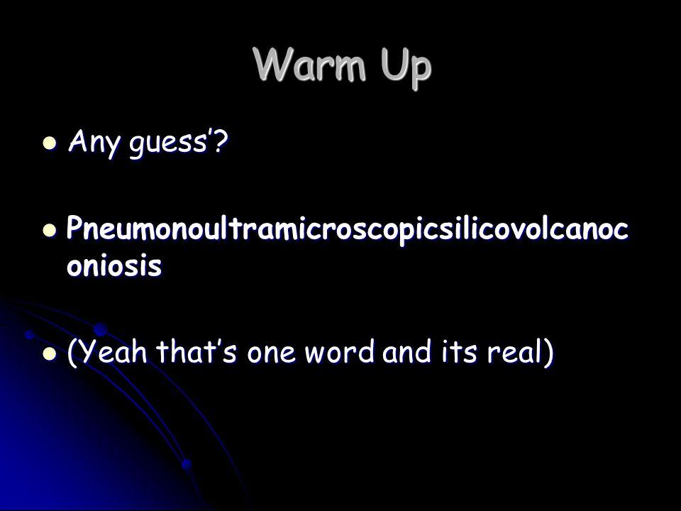 Warm Up Any guess' Pneumonoultramicroscopicsilicovolcanoconiosis