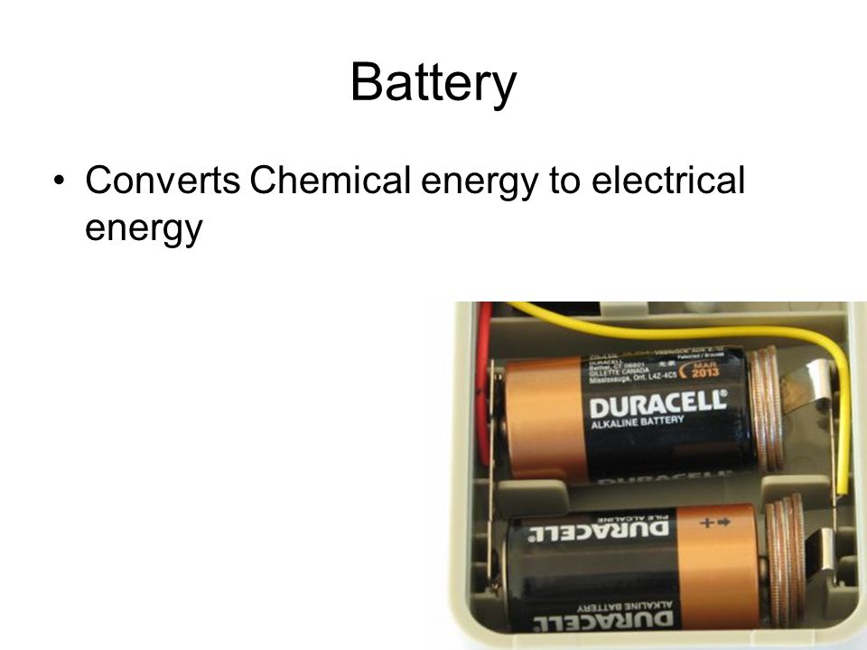 Battery Converts Chemical energy to electrical energy