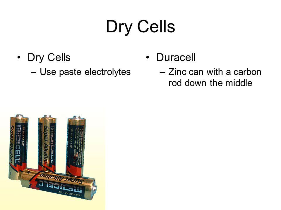 Dry Cells Dry Cells Duracell Use paste electrolytes