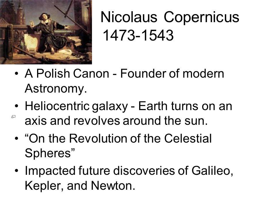 Nicolaus Copernicus 1473-1543. A Polish Canon - Founder of modern Astronomy.