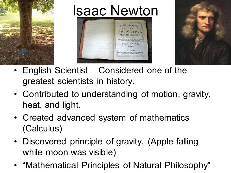 Isaac Newton English Scientist – Considered one of the greatest scientists in history.