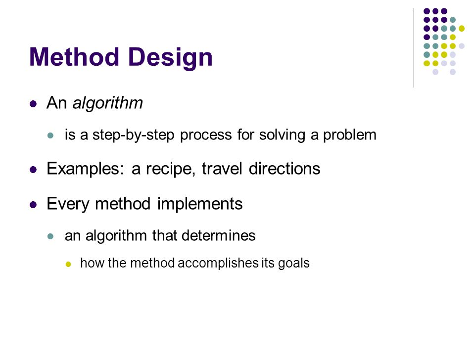 Method Design An algorithm Examples: a recipe, travel directions