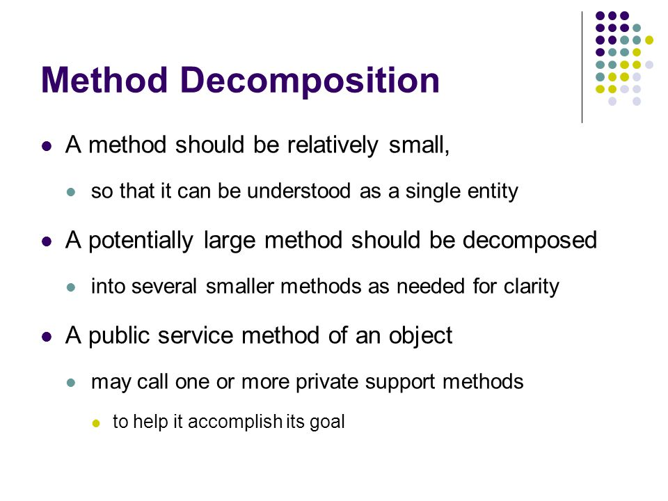 Method Decomposition A method should be relatively small,