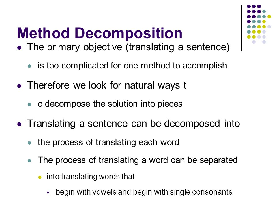 Method Decomposition The primary objective (translating a sentence)