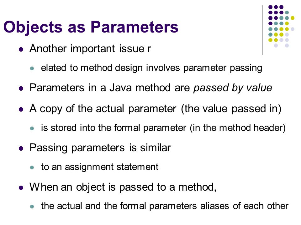 Objects as Parameters Another important issue r