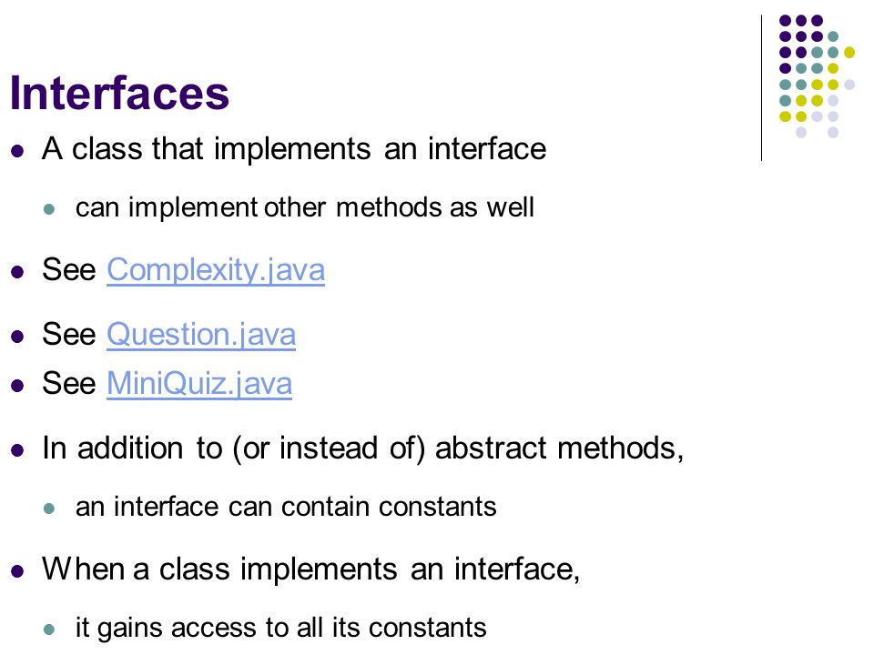 Interfaces A class that implements an interface See Complexity.java