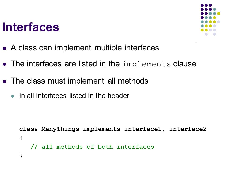 Interfaces A class can implement multiple interfaces