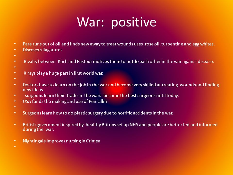 War: positive Pare runs out of oil and finds new away to treat wounds uses rose oil, turpentine and egg whites.