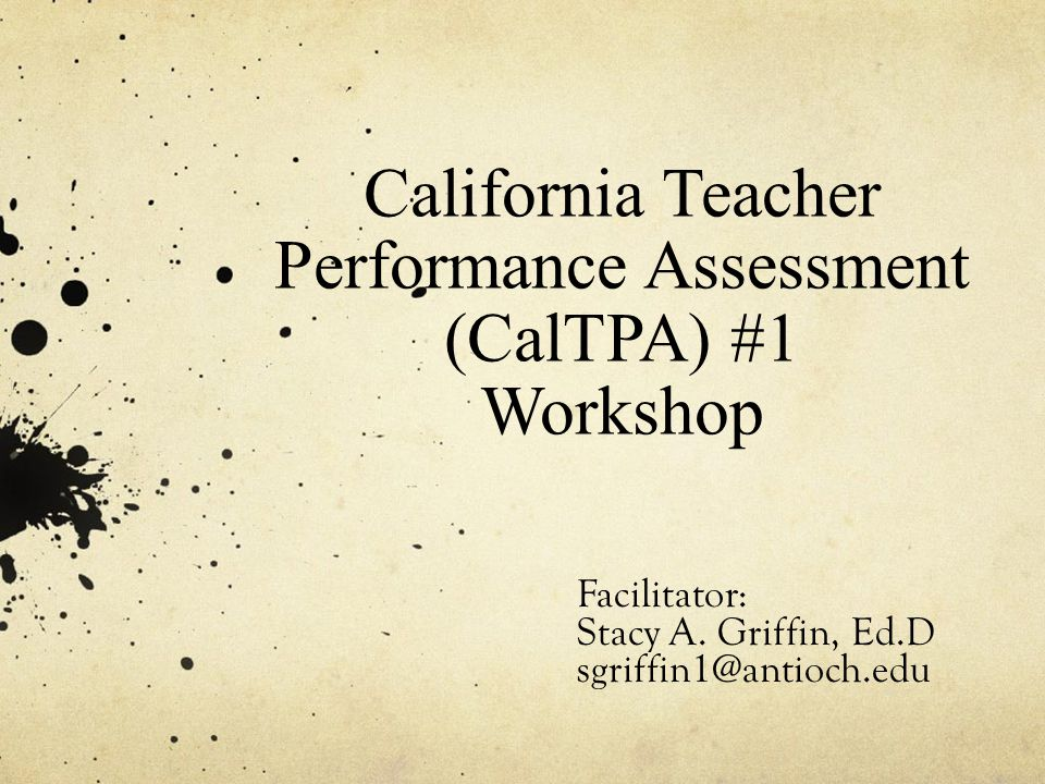 California Teacher Performance Assessment (CalTPA) #1 Workshop