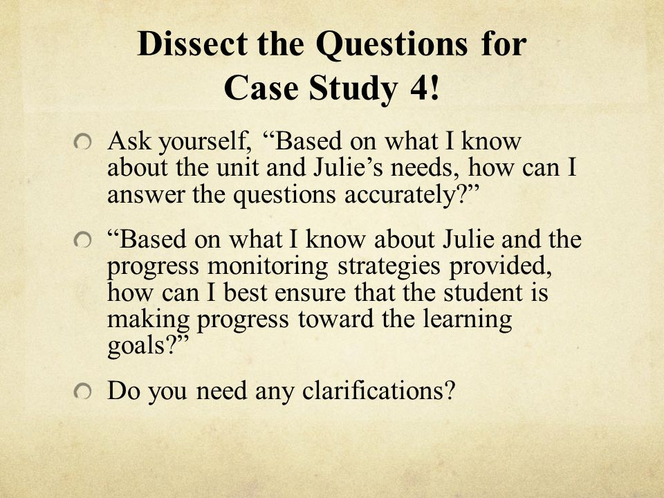 Dissect the Questions for Case Study 4!