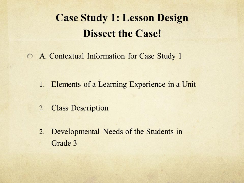 Case Study 1: Lesson Design Dissect the Case!